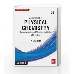 A Textbook of Physical Chemistry, Thermodynamics and Chemical Equilibrium - Vol. 2 (Si Units) by Kapoor Book-9789339204259