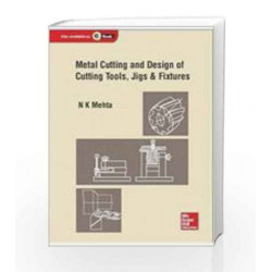 Metal Cutting and Design of Cutting Tools -  Jigs and Fixtures by N.K. Mehta Book-9789339213190