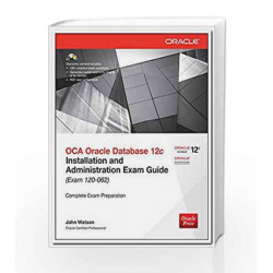 OCA Oracle Database 12c: Installation and Administration Exam Guide (Exam 1Z0 - 062) by John Watson Book-9789339218096