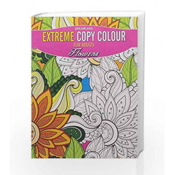 Extreme Copy Colour - Flowers by Dreamland Publications Book-9789350898345