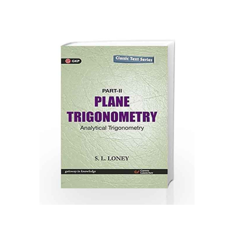 Plane Trigonometry Part - II: Analytical Trigonometry: 2016 by GKP-Buy  Online Plane Trigonometry Part - II: Analytical Trigonometry: 2016 Book at  Best
