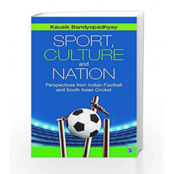 Sport, Culture and Nation: Perspectives from Indian Football and South Asian Cricket by Kausik Bandyopadhyay Book-9789351503026