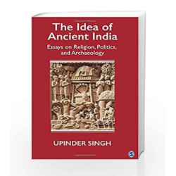 The Idea of Ancient India: Essays on Religion, Politics and Archaeology by Upinder Singh Book-9789351506461