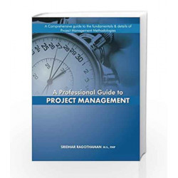 A Professional Guide to Project Management by MR Sridhar Ragothaman PMP Book-9789351969617