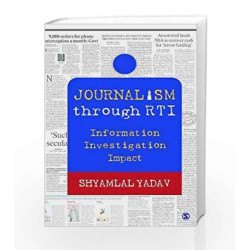 Journalism through RTI: Information Investigation Impact (India) by Shyamlal Yadav Book-9789386062833