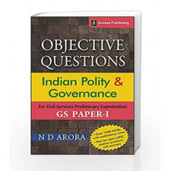 Objective Questions: Indian Polity and Governance (Over 1500 MCQs +10 Years\' UPSC Questions with Answers) by N.D. Arora Book