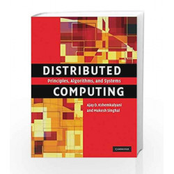 Distributed Computing South Asian Edition: Principles, Algorithms, and Systems by Professor Ajay D. Kshemkalyani