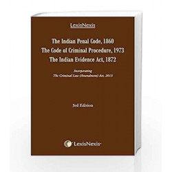 The Indian Penal Code, 1860 the Code of Criminal Procedure, 1973 the Indian Evidence Act, 1872 Incorporating the Criminal Law