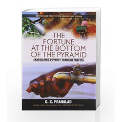 Fortune At The Bottom of The Pyramid: Eradicating Poverty Through Profits, 5th Anniversary edition. by Prahalad