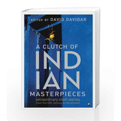 A Clutch of Indian Masterpieces: Extraordinary Short Stories from the 19th Century to the Present by JOEL C. ROSENBERG