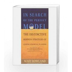 In Search Of The Perfect Model (The Distinctive Business Strategies Of Leading Financial Planners) by ROBERT LOUIS STEVENSON