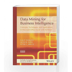 Data Mining for Business Intelligence: Concepts, Techniques and Applications in Microsoft Office Excel with XLMiner by Nitin R