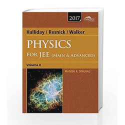 Wiley's Halliday / Resnick / Walker Physics for JEE (Main & Advanced), Vol II, 2017ed (WIND) by Manish K. Singhal Book