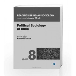 Readings in Indian Sociology: Volume VIII:  Political Sociology of India: 8 (Reading in Indian Sociology) by Anand