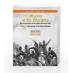 Mutiny at the Margins: New Perspectives on the Indian Uprising of 1857: Documents of the Indian Uprising by Crispin Bates Book