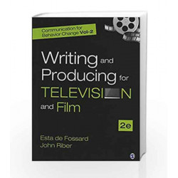 Writing and Producing for Television and Film: Communication for Behavior Change - Vol.2: by Esta de Fossard
