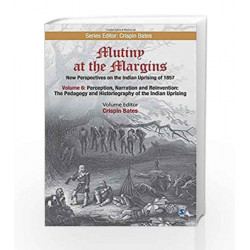 Mutiny at the Margins: New Perspectives on the Indian Uprising of 1857 by KALIA