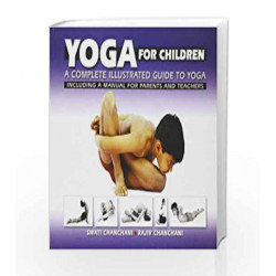 Yoga for Children: a Complete Illustrated Guide to Yoga, Including a Manual for Parents and Teachers by Swati Chanchani