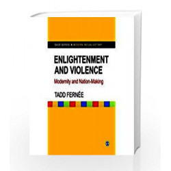 Enlightenment and Violence: Modernity and Nation-making (SAGE Series in Modern Indian History) by Tadd Ferne