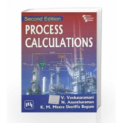 Process Calculations by V. Anantharaman , N. Begum, K.M. Meera Sheriffa Venkataramani Book-9788120341999
