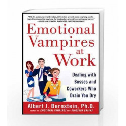 Emotional Vampires at Work: Dealing with Bosses and Coworkers Who Drain You Dry by MICHAEL MILLER Book-9781259098512