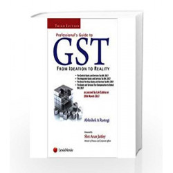 Professionals Guide to GST - From Ideation to Reality by Abhishek A Rastogi Book-9788131251089