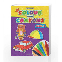 Colour with Crayons book - 3 by Dreamland Publications Book-9789350892756