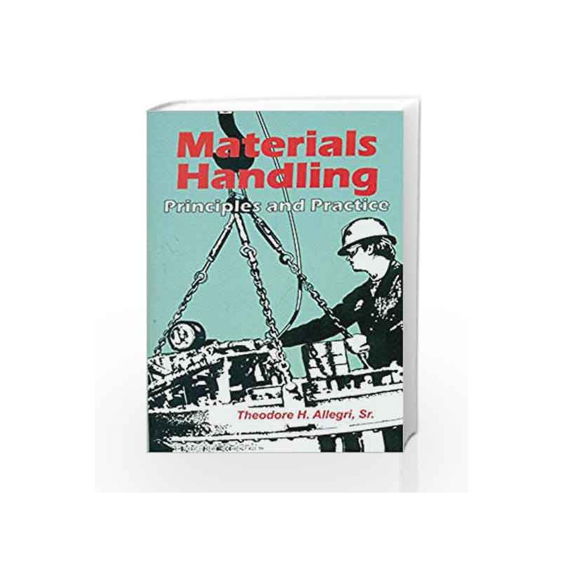 Materials Handling: Principles and Practice by T. H. Allegri Book-9788123908403