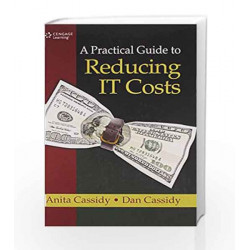 A Practical Guide to Reducing IT Costs by Anita Cassidy Book-9788131522103