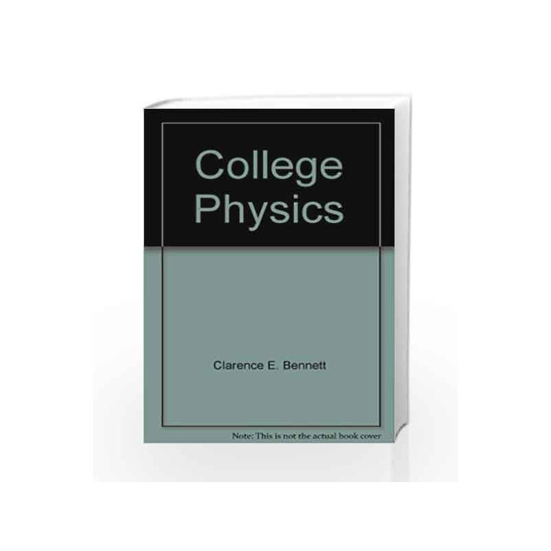 College Physics by Charles A  Bennett-Buy Online College Physics Book at  Best Price in India:Madrasshoppe com