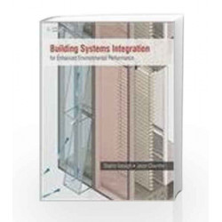 Building Systems Integration for Enhanced Environmental Performance by Shahin Vassigh Book-9788131521960