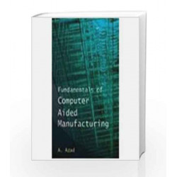 Fundamentals of Computer Aided Manufacturing by A. Azad Book-9788179924150