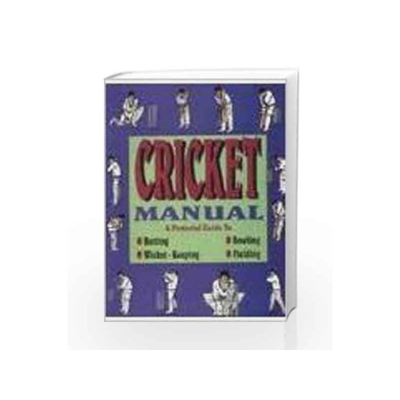 Cricket Manual: Pictorial Guide to Batting, Bowling, Wicket Keeping and Fielding by A L F Grover Book-9788172246754