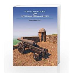 Portuguese Sea Forts Goa, with Chaul, Korlai and Vasai by Amita Kanekar Book-9788184957037