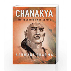 Chanakya: His Teachings and Advice by Ashwani Sharma Book-9788184955187