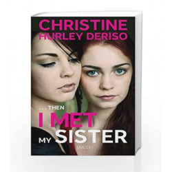 ...Then I Met My sister by CHRISTINE HURLEY DERISO Book-9788184953824