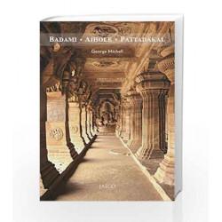 Badami, Aihole, Pattadakal (Jaico/Deccan Heritage Foundation Guidebook) by George Michell Book-9788184956009