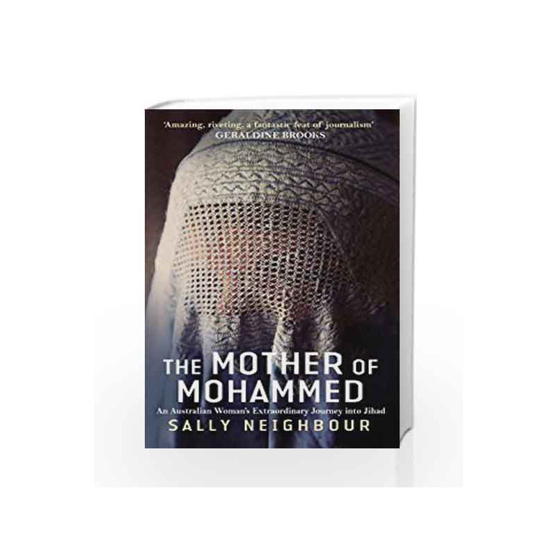 The Mother Of Mohammed: An Australian Woman's Extraordinary Journey Into Jihad by Sally Neighbour Book-9788184950861