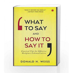 What to Say and How to Say it by Donald H. Weiss Book-9788184958065