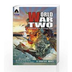 World War Two: Against The Rising Sun (Campfire Graphic Novels) by Jason Quinn Book-9789381182055