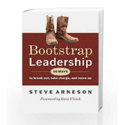 Bootstrap Leadership: 50 Ways to Break Out, Take Charge, and Move Up by ARNESON, STEVE Book-9780071321105