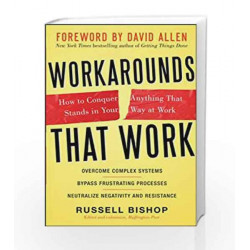 Workarounds that Work: How to Conquer Anything that Stands in your Way at Work by BISHOP Book-9780071332545