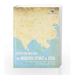 The Modern Spirit of Asia: The Spiritual and the Secular in China and India by Peter van der Veer Book-9788125054245