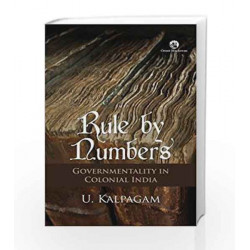 Rule by Numbers: Governmentality and Colonial India by U. Kalpagam Book-9788125060246