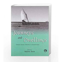 Journeys and Dwellings: Indian Ocean Themes in South Asia by Helene Basu Book-9788125031413