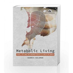 Metabolic Living: Food, Fat, and the Absorption of Illness in India by ORENT Book-9788125062899