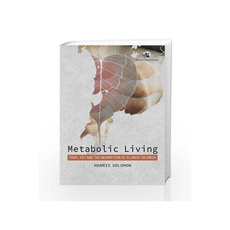 13400b36fd57d Metabolic Living: Food, Fat, and the Absorption of Illness in India by  ORENT-Buy Online Metabolic Living: Food, Fat, and the Absorption of Illness  in ...