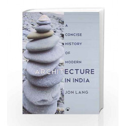 Concise History of Modern Architecture in India by Jon Lang Book-9788178243054