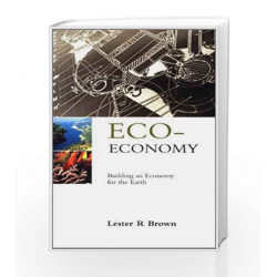 Eco-Economy: Building an Economy for the Earth by Lester R. Brown Book-9788125022039