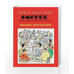 Much Ado Over Coffee Indian Coffee House Then and Now by Bhaswati Bhattacharya Book-9789383166169